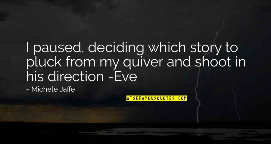 Quiver'd Quotes By Michele Jaffe: I paused, deciding which story to pluck from