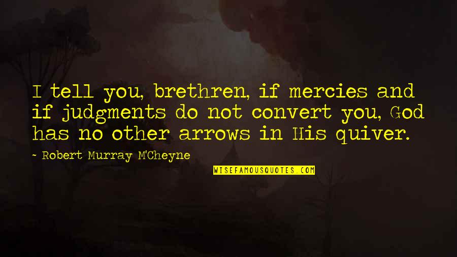 Quiver'd Quotes By Robert Murray M'Cheyne: I tell you, brethren, if mercies and if