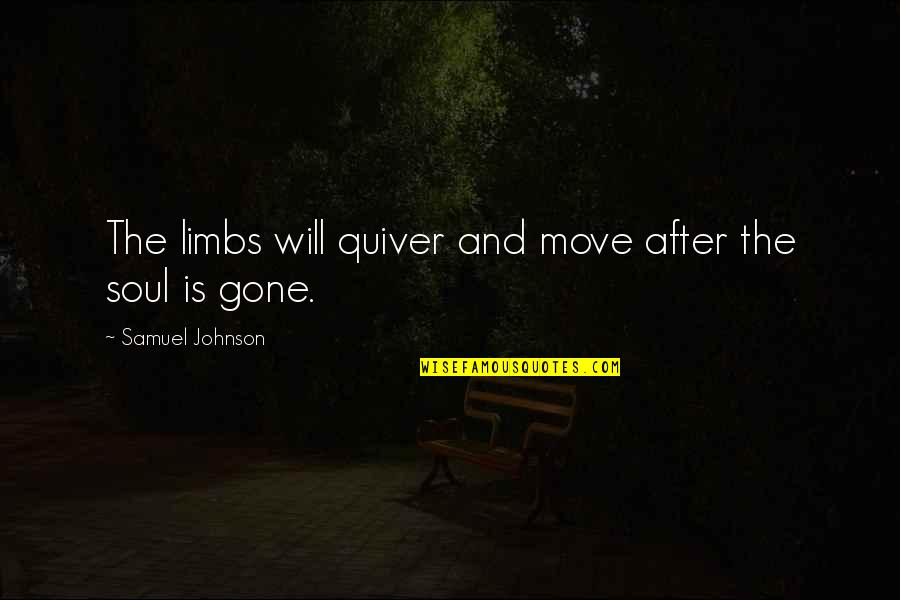 Quiver'd Quotes By Samuel Johnson: The limbs will quiver and move after the