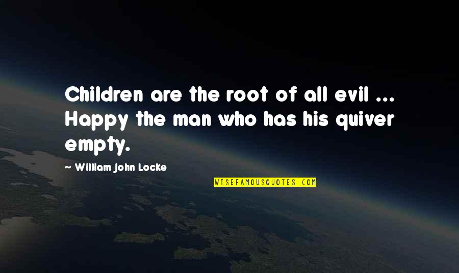 Quiver'd Quotes By William John Locke: Children are the root of all evil ...