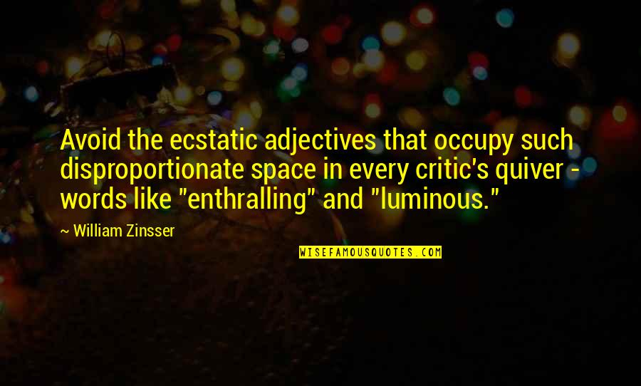 Quiver'd Quotes By William Zinsser: Avoid the ecstatic adjectives that occupy such disproportionate