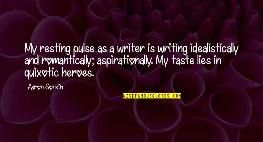Quixotic Quotes By Aaron Sorkin: My resting pulse as a writer is writing