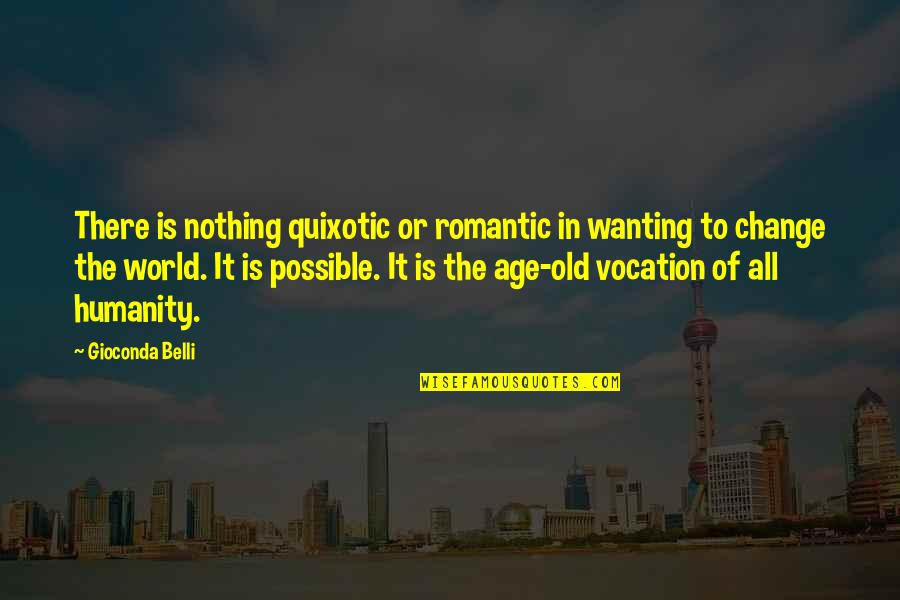 Quixotic Quotes By Gioconda Belli: There is nothing quixotic or romantic in wanting