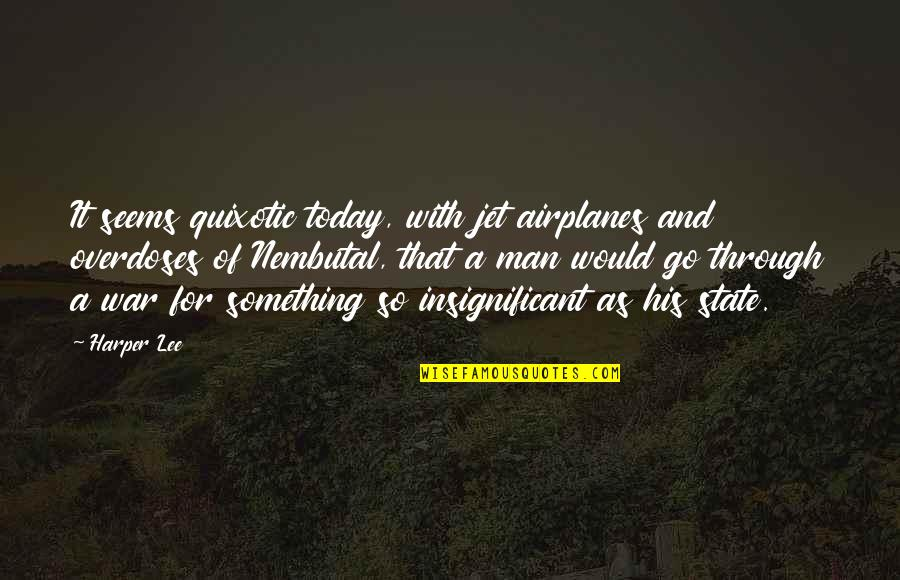 Quixotic Quotes By Harper Lee: It seems quixotic today, with jet airplanes and