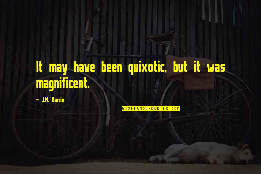 Quixotic Quotes By J.M. Barrie: It may have been quixotic, but it was