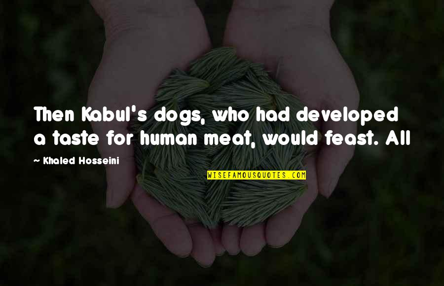 Quixotic Quotes By Khaled Hosseini: Then Kabul's dogs, who had developed a taste