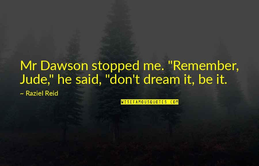 "Quixotic Quotes By Raziel Reid: Mr Dawson stopped me. ""Remember, Jude,"" he said,"