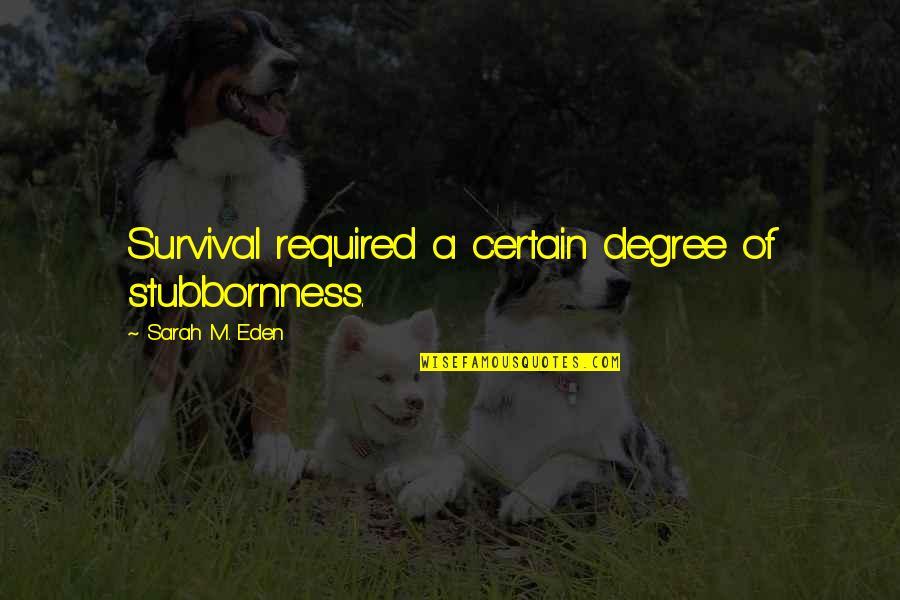 Quixotic Quotes By Sarah M. Eden: Survival required a certain degree of stubbornness.