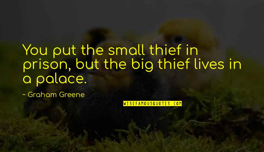 Quiz Show Movie Quotes By Graham Greene: You put the small thief in prison, but