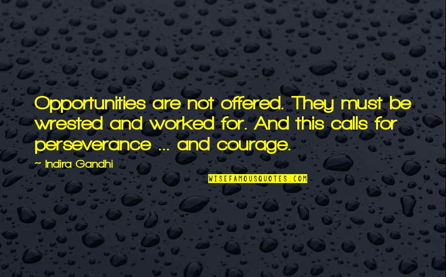 Quizzes Movie Quotes By Indira Gandhi: Opportunities are not offered. They must be wrested