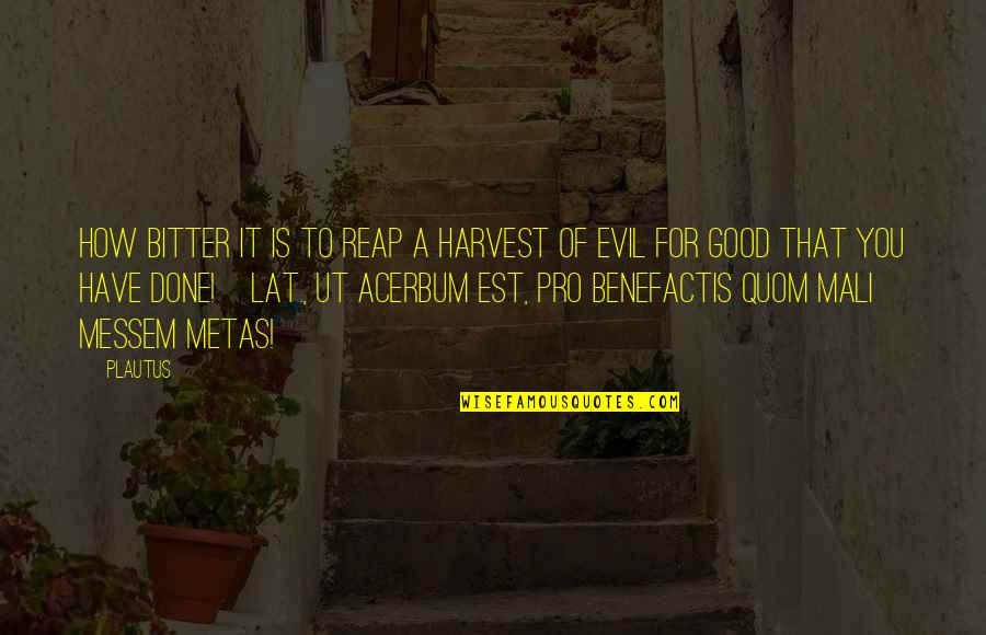 Quom Quotes By Plautus: How bitter it is to reap a harvest