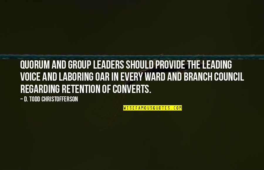 Quorum Quotes By D. Todd Christofferson: Quorum and group leaders should provide the leading