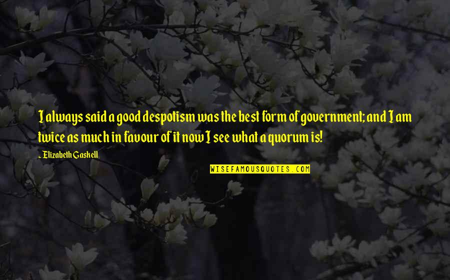 Quorum Quotes By Elizabeth Gaskell: I always said a good despotism was the