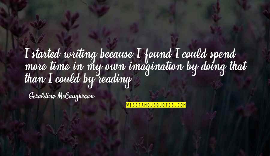 Quorum Quotes By Geraldine McCaughrean: I started writing because I found I could