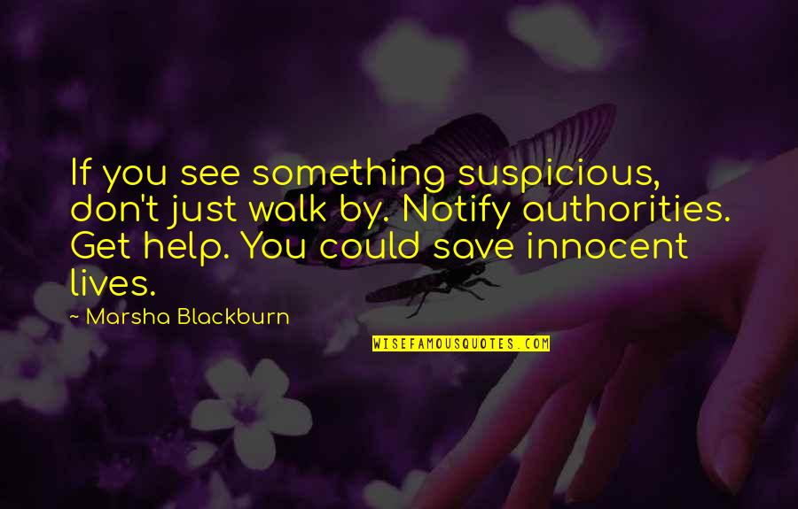 Quorum Quotes By Marsha Blackburn: If you see something suspicious, don't just walk