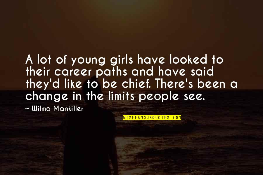 Quorum Quotes By Wilma Mankiller: A lot of young girls have looked to