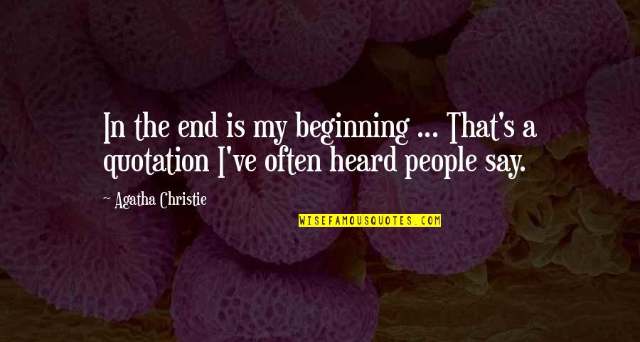 Quotation Within Quotes By Agatha Christie: In the end is my beginning ... That's