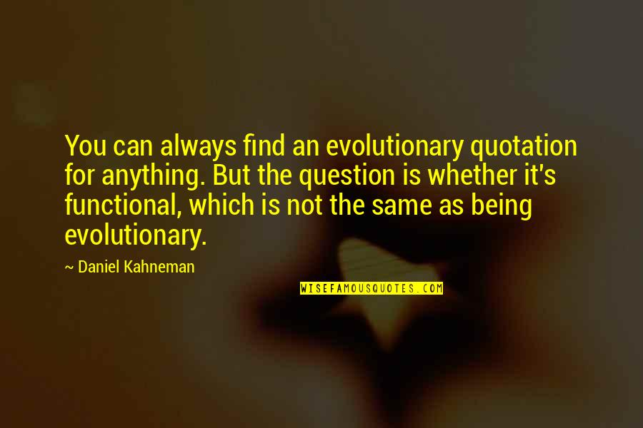 Quotation Within Quotes By Daniel Kahneman: You can always find an evolutionary quotation for