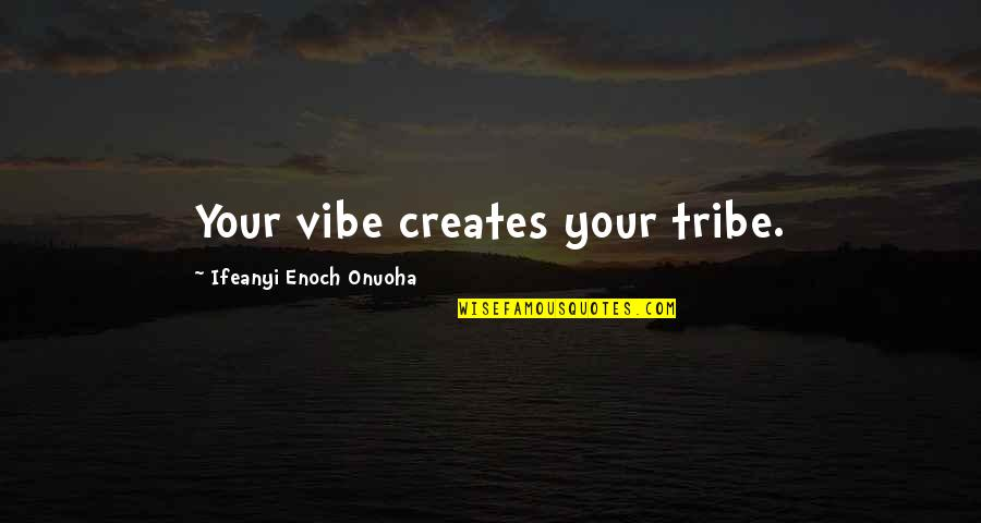 Quotation Within Quotes By Ifeanyi Enoch Onuoha: Your vibe creates your tribe.