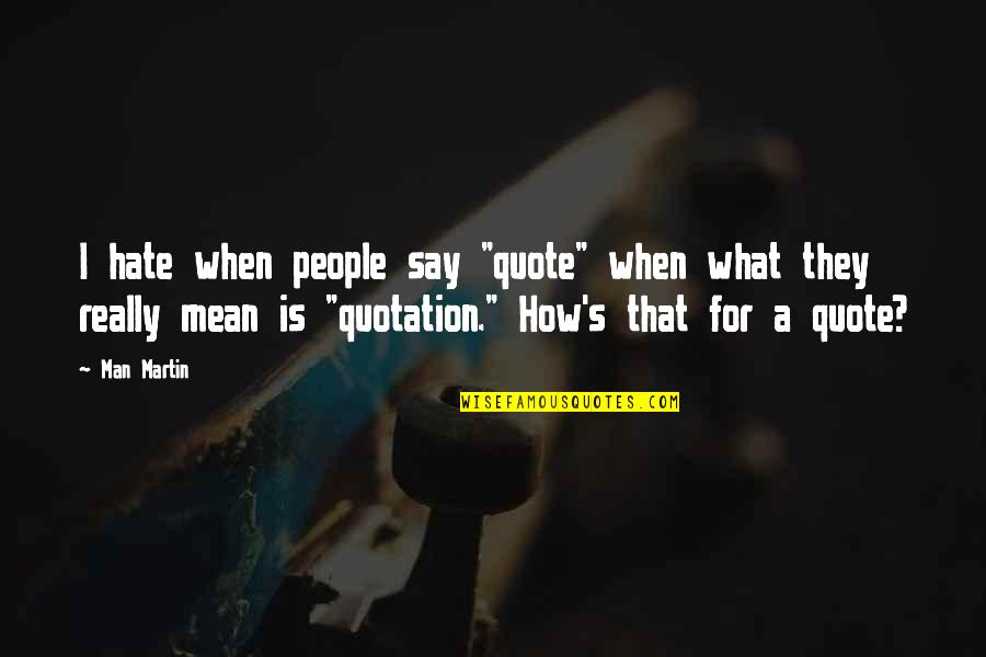 "Quotation Within Quotes By Man Martin: I hate when people say ""quote"" when what"