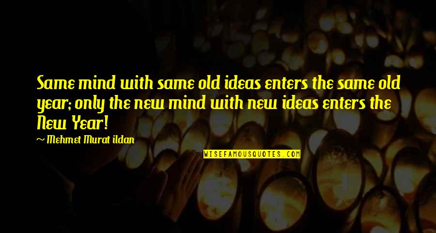 Quotation Within Quotes By Mehmet Murat Ildan: Same mind with same old ideas enters the