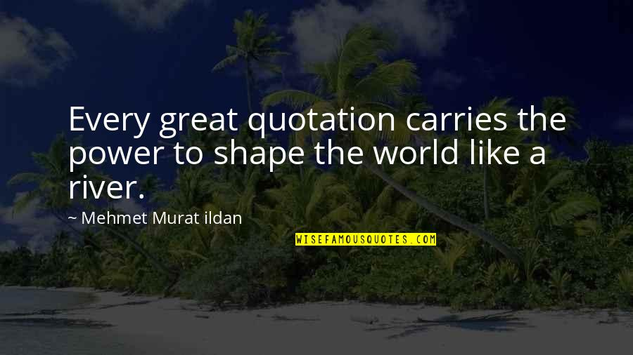 Quotation Within Quotes By Mehmet Murat Ildan: Every great quotation carries the power to shape