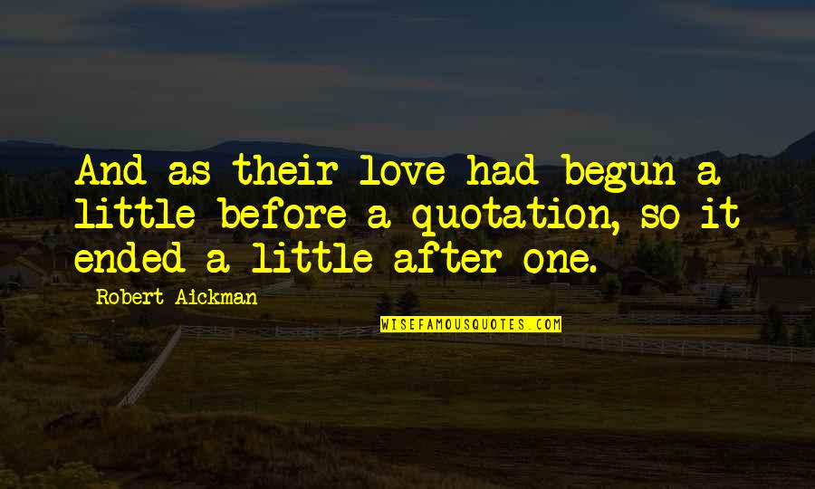 Quotation Within Quotes By Robert Aickman: And as their love had begun a little