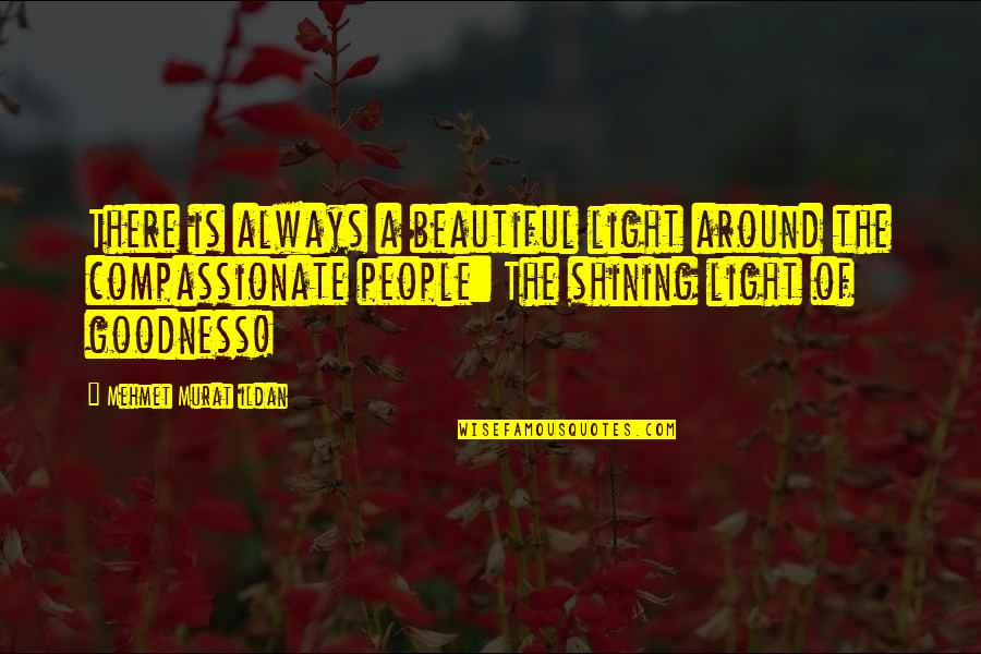 Quotations Around Quotes By Mehmet Murat Ildan: There is always a beautiful light around the