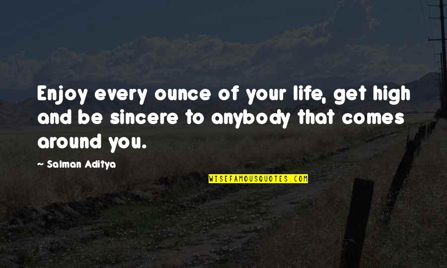 Quotations Around Quotes By Salman Aditya: Enjoy every ounce of your life, get high