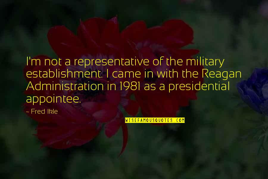 Quotes 12th Night Quotes By Fred Ikle: I'm not a representative of the military establishment.