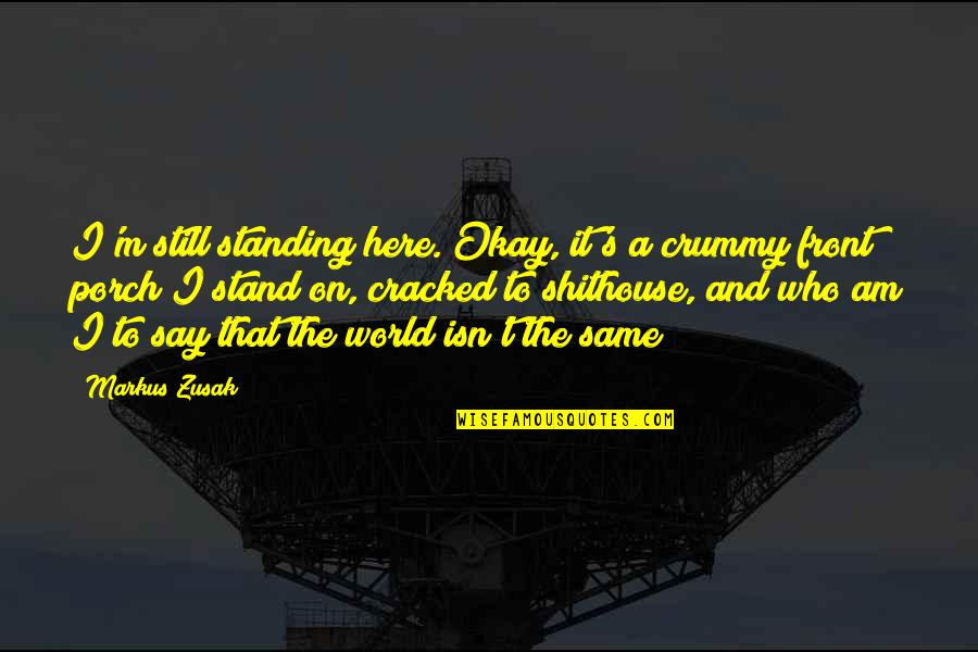 Quotes 12th Night Quotes By Markus Zusak: I'm still standing here. Okay, it's a crummy