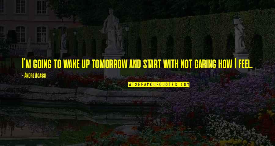 Quotes 180 Quotes By Andre Agassi: I'm going to wake up tomorrow and start