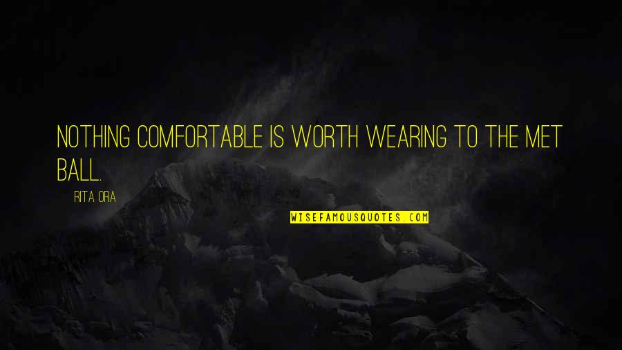 Quotes 180 Quotes By Rita Ora: Nothing comfortable is worth wearing to the Met