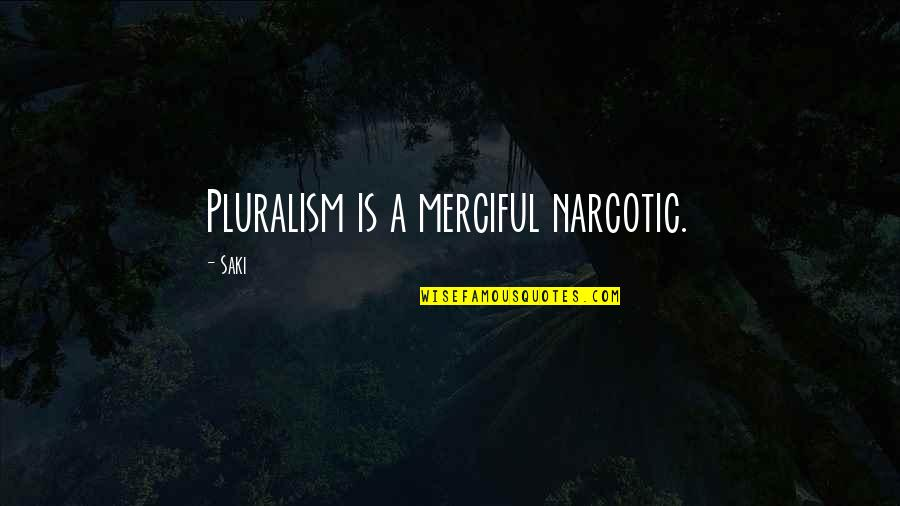 Quotes 180 Quotes By Saki: Pluralism is a merciful narcotic.