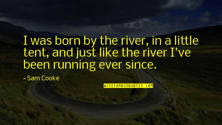 Quotes 180 Quotes By Sam Cooke: I was born by the river, in a