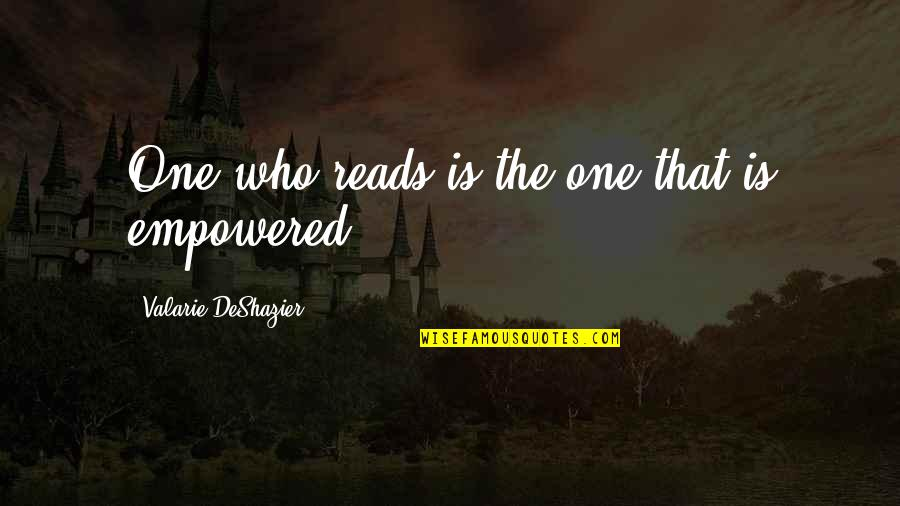 Quotes 180 Quotes By Valarie DeShazier: One who reads is the one that is