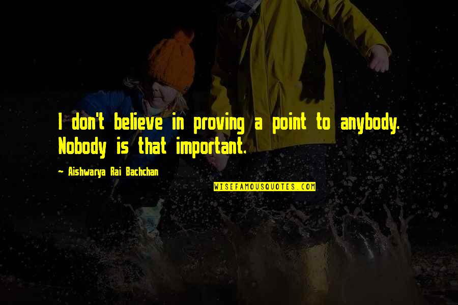 Quotes Agradecimiento Quotes By Aishwarya Rai Bachchan: I don't believe in proving a point to