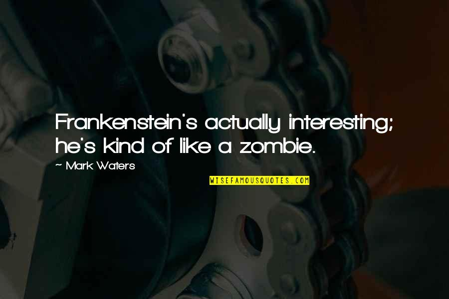 Quotes Agradecimiento Quotes By Mark Waters: Frankenstein's actually interesting; he's kind of like a