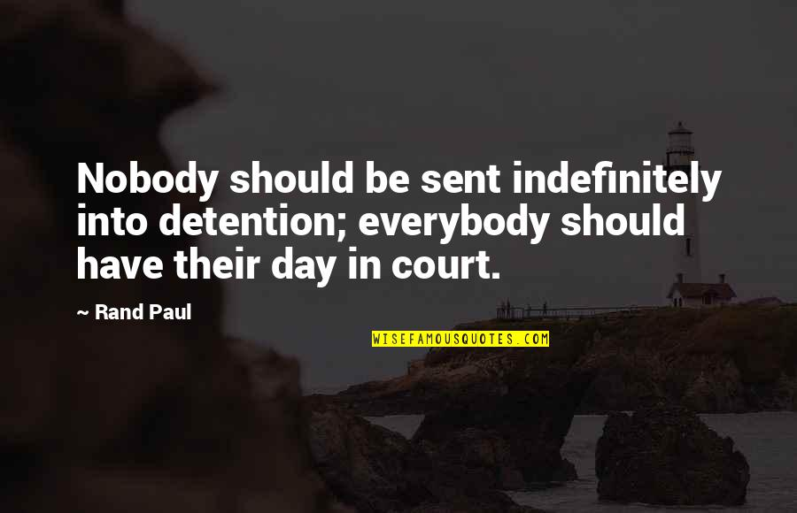 Quotes Agradecimiento Quotes By Rand Paul: Nobody should be sent indefinitely into detention; everybody