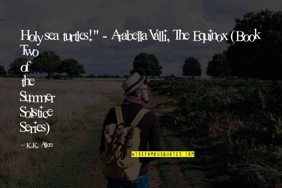 "Quotes Allen Quotes By K.K. Allen: Holy sea turtles!"" - Arabella Valli, The Equinox"