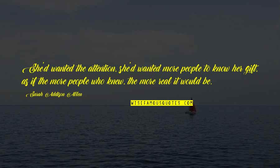 Quotes Allen Quotes By Sarah Addison Allen: She'd wanted the attention, she'd wanted more people