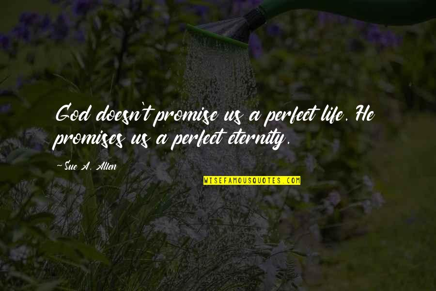 Quotes Allen Quotes By Sue A. Allen: God doesn't promise us a perfect life. He
