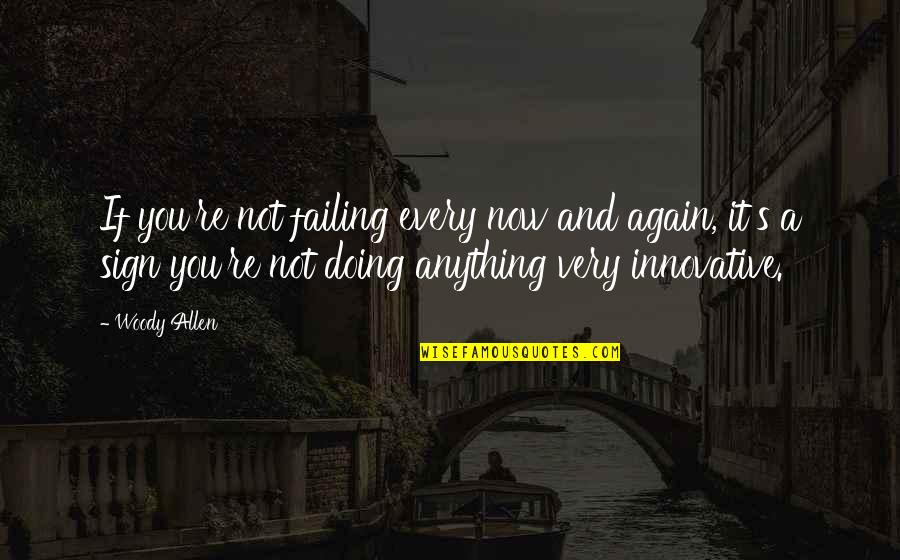 Quotes Allen Quotes By Woody Allen: If you're not failing every now and again,