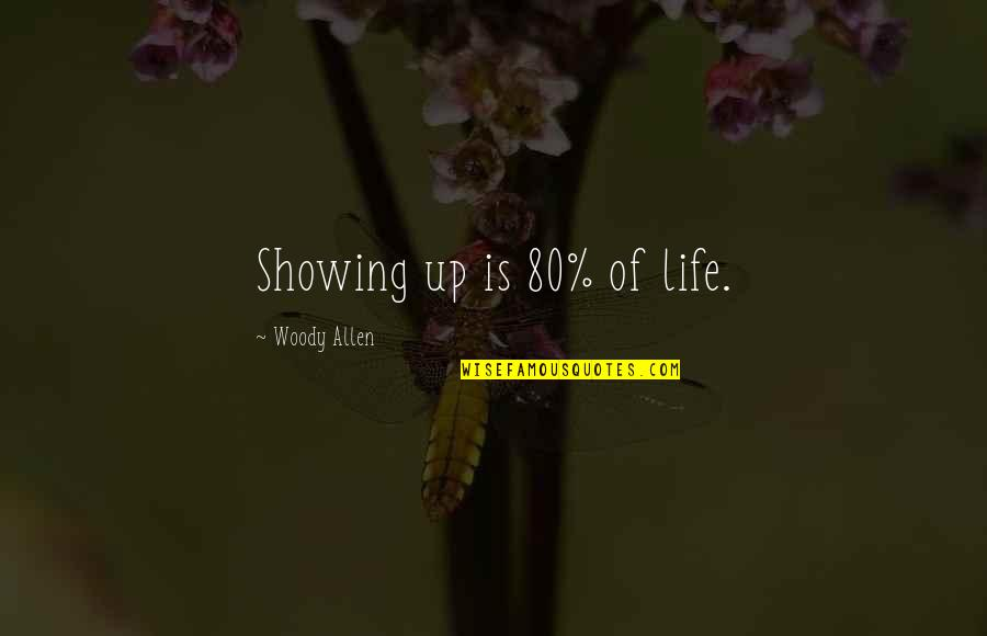Quotes Allen Quotes By Woody Allen: Showing up is 80% of life.