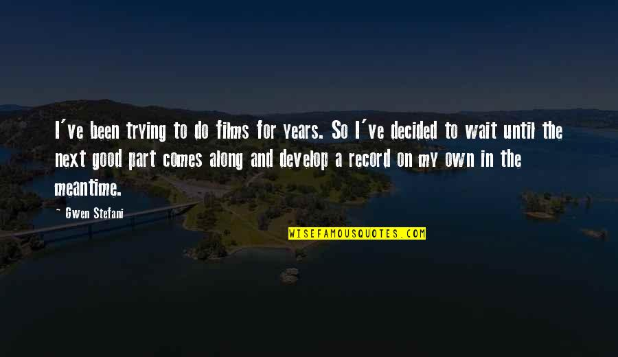 Quotes Amor De Lejos Quotes By Gwen Stefani: I've been trying to do films for years.