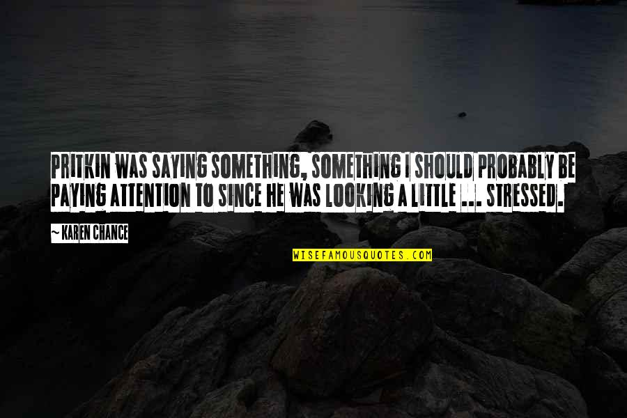 Quotes Amor De Lejos Quotes By Karen Chance: Pritkin was saying something, something I should probably