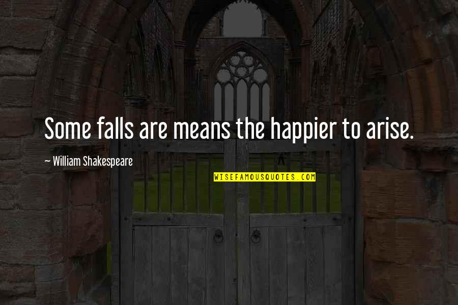 Quotes Amor De Lejos Quotes By William Shakespeare: Some falls are means the happier to arise.