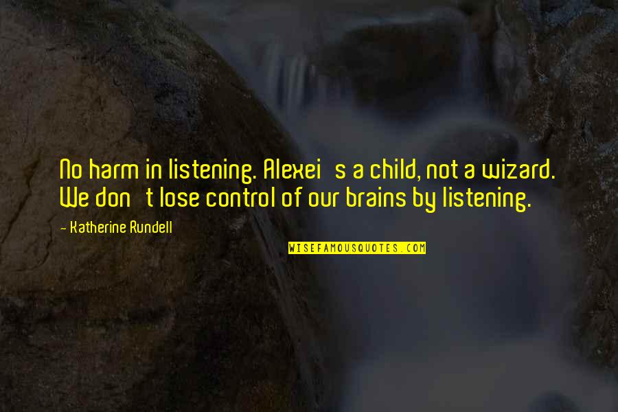 Quotes And Scriptures About Babies Quotes By Katherine Rundell: No harm in listening. Alexei's a child, not