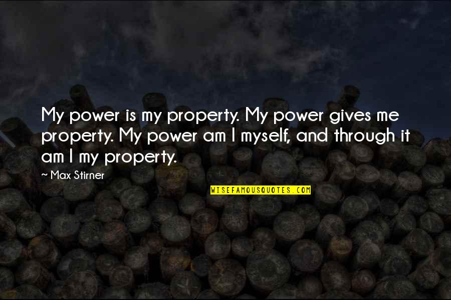 Quotes And Scriptures About Babies Quotes By Max Stirner: My power is my property. My power gives