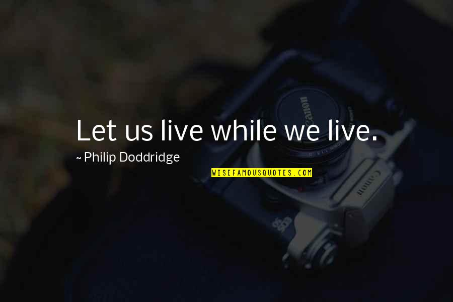 Quotes And Scriptures About Babies Quotes By Philip Doddridge: Let us live while we live.